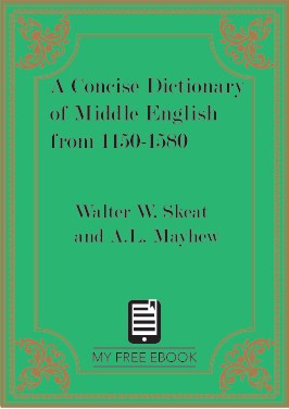 A Concise Dictionary of Middle English from 1150-1580 by Walter W. Skeat and A.L. Mayhew