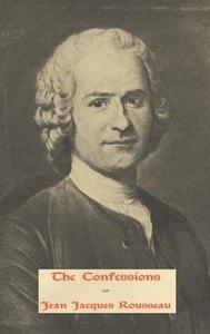 The Confessions of Jean Jacques Rousseau – Complete by Jean-Jacques Rousseau