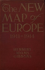 The New Map of Europe (1911-1914) by Herbert Adams Gibbons