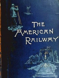 The American Railway by Bogart, Clarke, Voorhees, et al