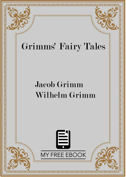 Grimms' Fairy Tales by Jacob and Wilhelm Grimm