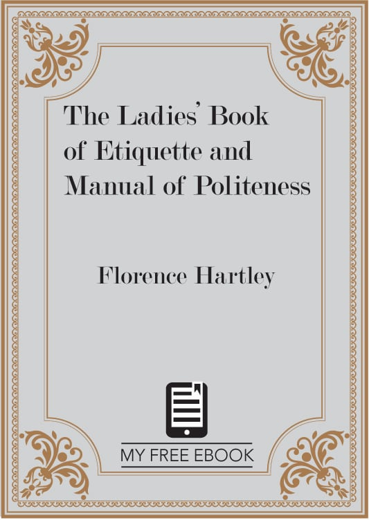 The Ladies' Book of Etiquette and Manual of Politeness by Florence Hartley