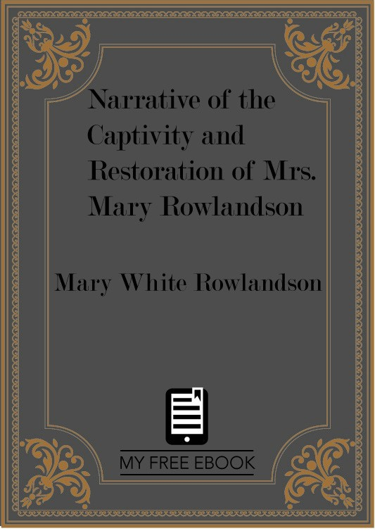 Narrative of the Captivity and Restoration of Mrs. Mary Rowlandson by Rowlandson