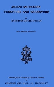 Ancient and Modern Furniture and Woodwork by John Hungerford Pollen