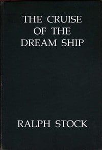 The Cruise of the Dream Ship by Ralph Stock